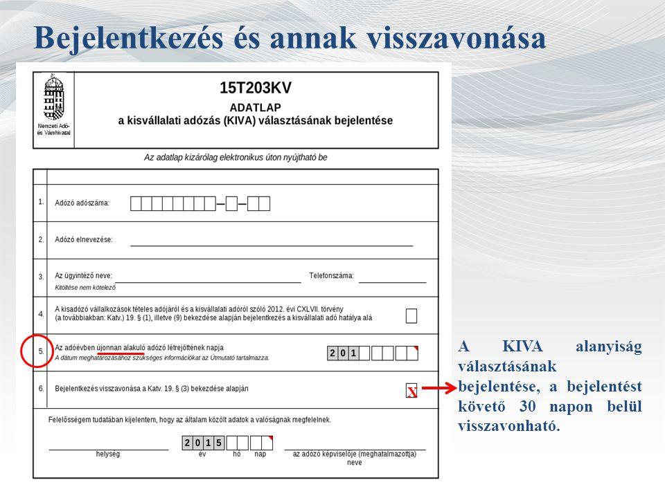 Bejelentkezés és annak visszavonása A KIVA alanyiság választásának bejelentése, a bejelentést követő 30 napon belül visszavonható. X