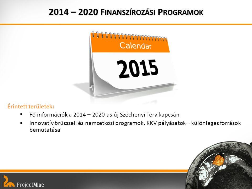 Érintett területek:  Fő információk a 2014 – 2020-as új Széchenyi Terv kapcsán  Innovatív brüsszeli és nemzetközi programok, KKV pályázatok – különleges források bemutatása 2014 – 2020 F INANSZÍROZÁSI P ROGRAMOK