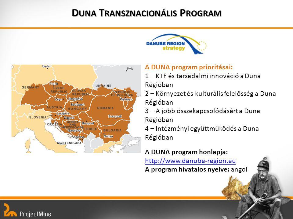 D UNA T RANSZNACIONÁLIS P ROGRAM A DUNA program prioritásai: 1 – K+F és társadalmi innováció a Duna Régióban 2 – Környezet és kulturális felelősség a Duna Régióban 3 – A jobb összekapcsolódásért a Duna Régióban 4 – Intézményi együttműködés a Duna Régióban A DUNA program honlapja: http://www.danube-region.eu A program hivatalos nyelve: angol