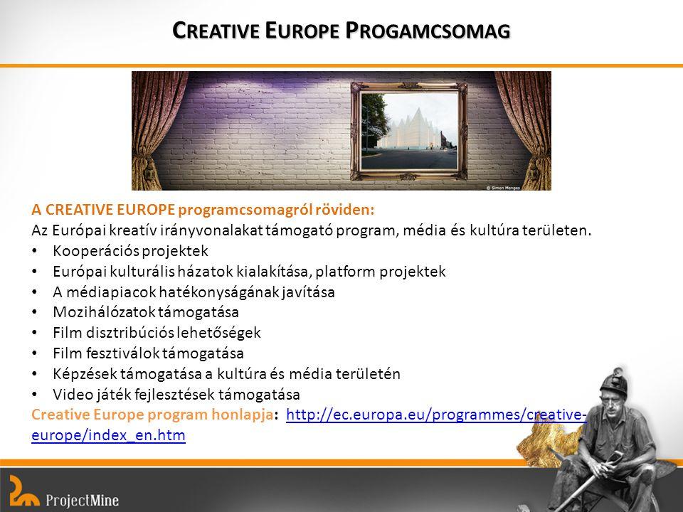 C REATIVE E UROPE P ROGAMCSOMAG A CREATIVE EUROPE programcsomagról röviden: Az Európai kreatív irányvonalakat támogató program, média és kultúra területen.
