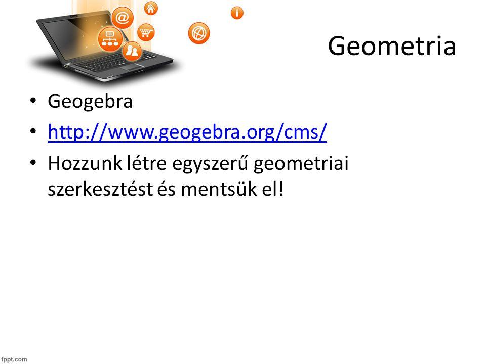 Geometria Geogebra http://www.geogebra.org/cms/ Hozzunk létre egyszerű geometriai szerkesztést és mentsük el!