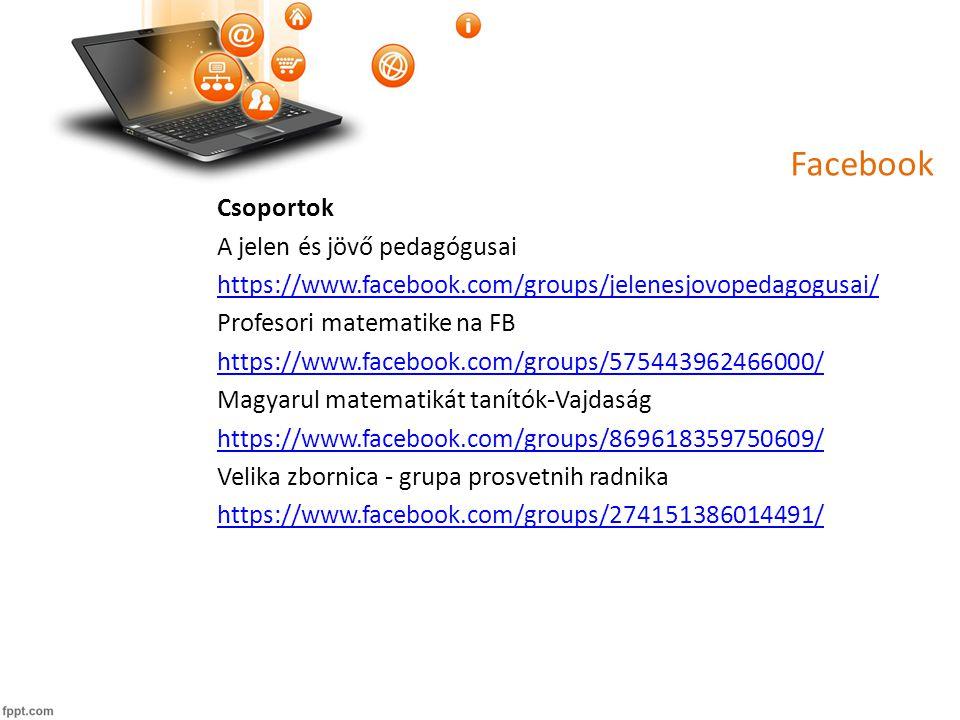 Facebook Csoportok A jelen és jövő pedagógusai https://www.facebook.com/groups/jelenesjovopedagogusai/ Profesori matematike na FB https://www.facebook.com/groups/575443962466000/ Magyarul matematikát tanítók-Vajdaság https://www.facebook.com/groups/869618359750609/ Velika zbornica - grupa prosvetnih radnika https://www.facebook.com/groups/274151386014491/