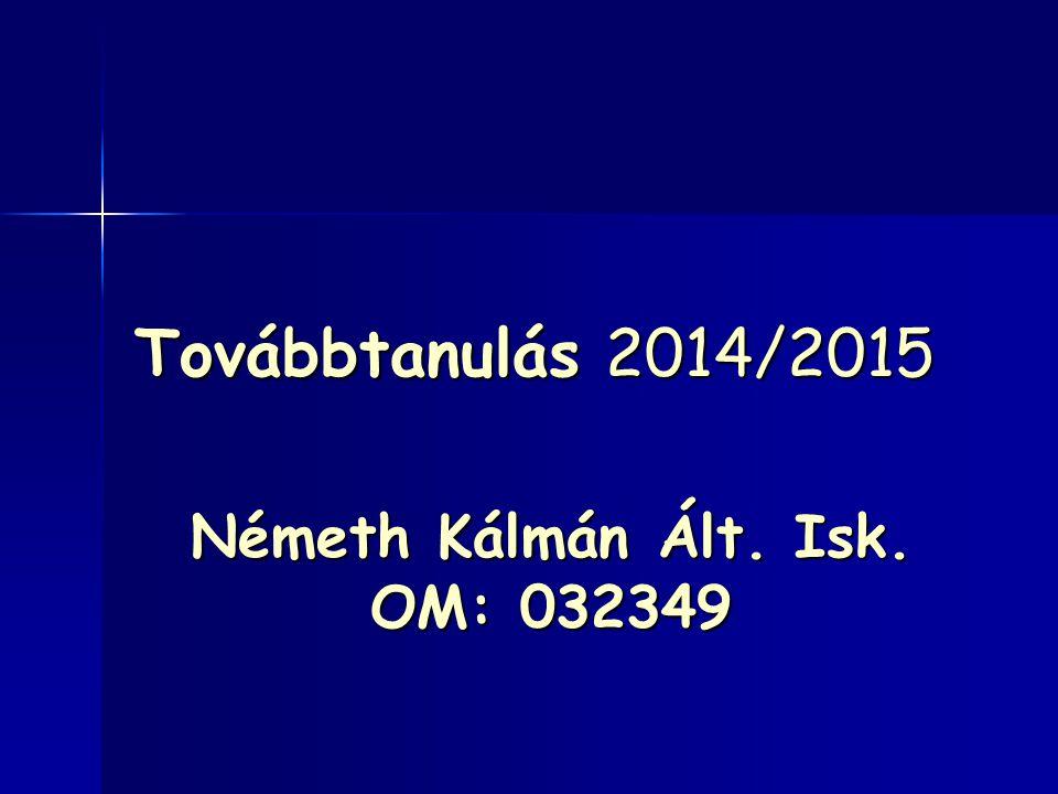 Továbbtanulás 2014/2015 Németh Kálmán Ált. Isk. OM: 032349
