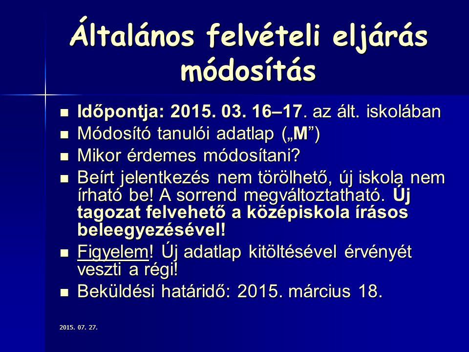 Általános felvételi eljárás módosítás Időpontja: 2015. 03. 16–17. az ált. iskolában Időpontja: 2015. 03. 16–17. az ált. iskolában Módosító tanulói ada