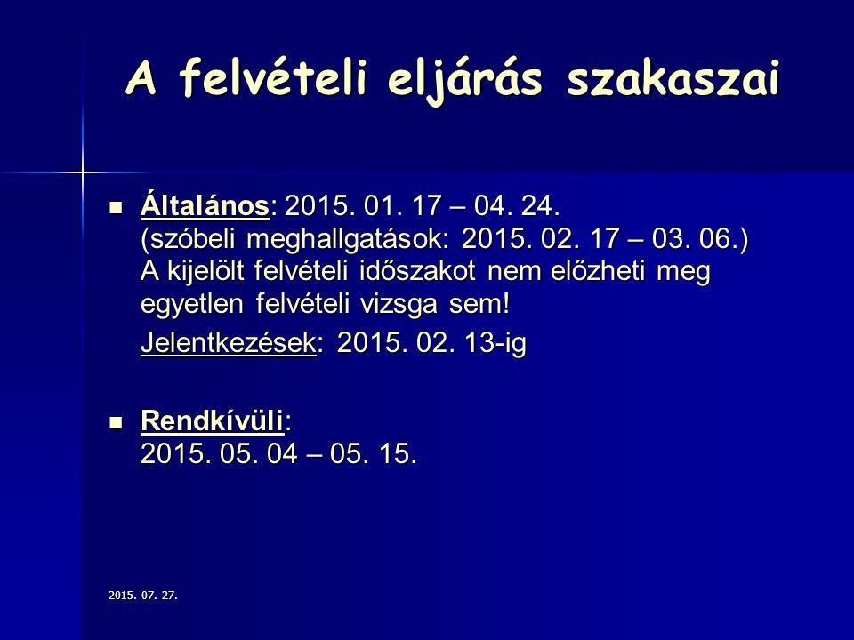 A felvételi eljárás szakaszai Általános: 2015. 01. 17 – 04. 24. (szóbeli meghallgatások: 2015. 02. 17 – 03. 06.) A kijelölt felvételi időszakot nem el