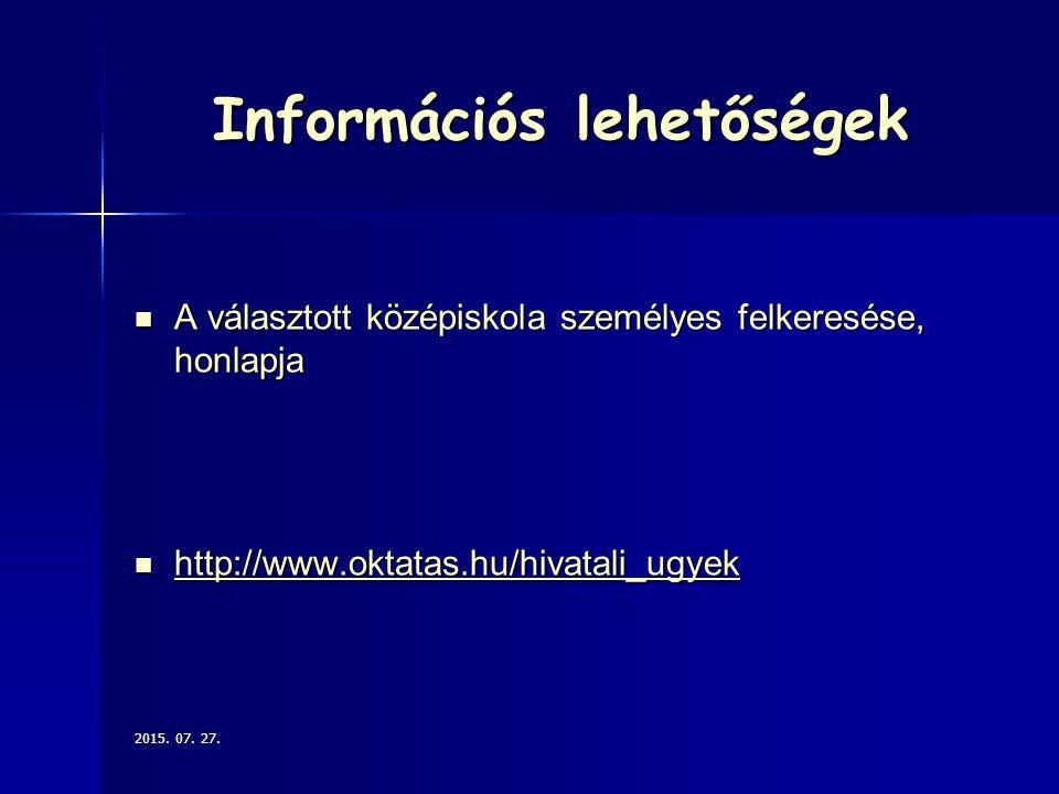 Információs lehetőségek A választott középiskola személyes felkeresése, honlapja A választott középiskola személyes felkeresése, honlapja http://www.o