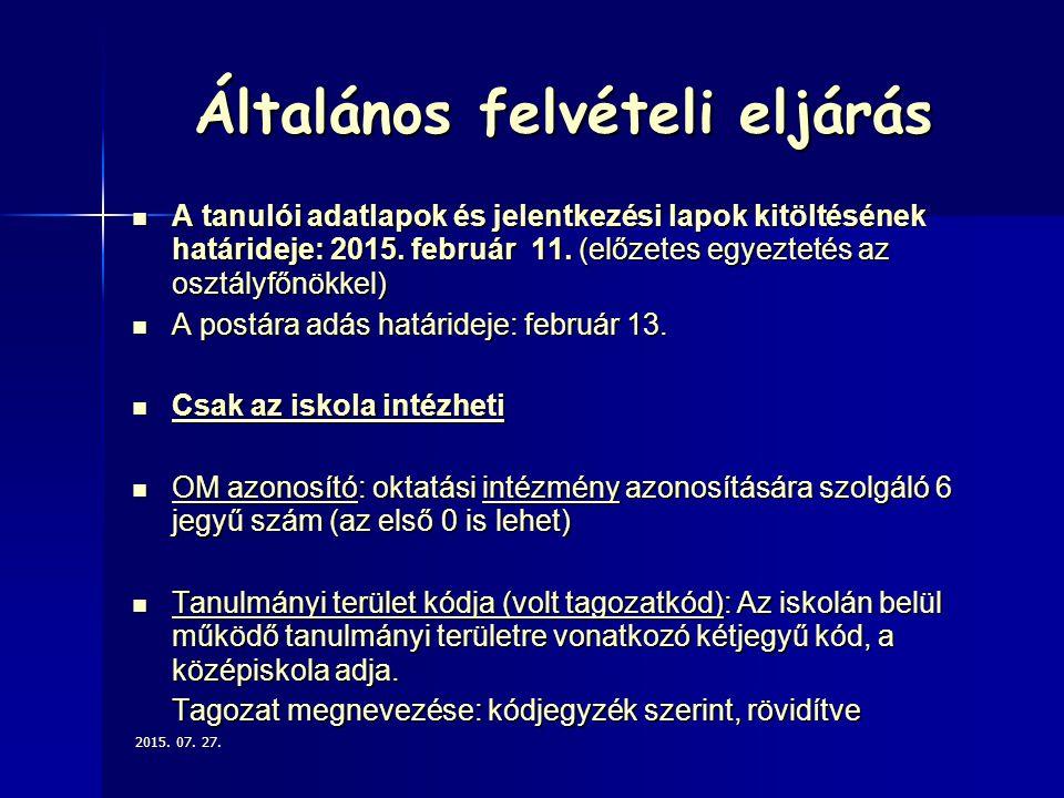 Általános felvételi eljárás A tanulói adatlapok és jelentkezési lapok kitöltésének határideje: 2015. február 11. (előzetes egyeztetés az osztályfőnökk