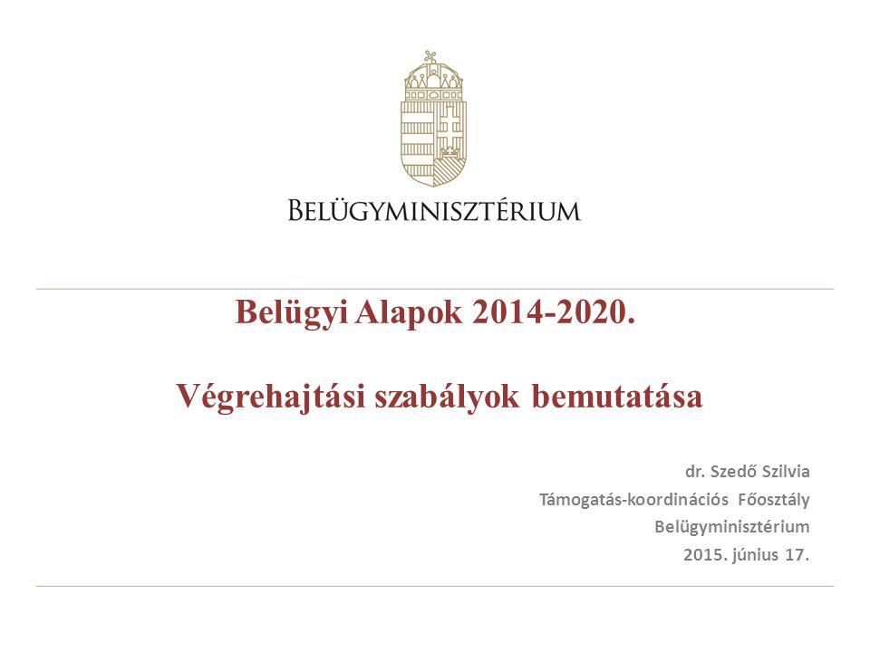Belügyi Alapok 2014-2020.Végrehajtási szabályok bemutatása dr.