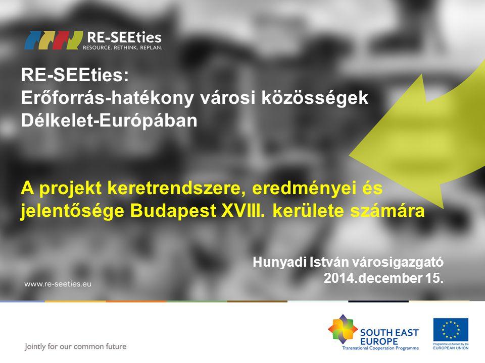 RE-SEEties: Erőforrás-hatékony városi közösségek Délkelet-Európában A projekt keretrendszere, eredményei és jelentősége Budapest XVIII.