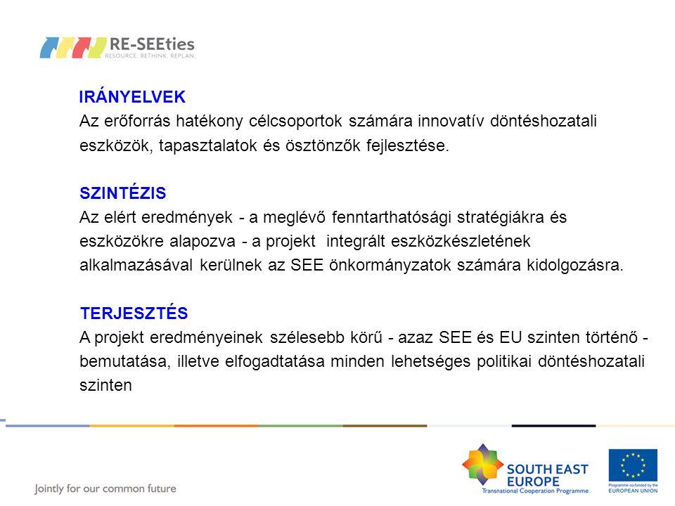RE-SEEties – Eredmények IRÁNYELVEK Az erőforrás hatékony célcsoportok számára innovatív döntéshozatali eszközök, tapasztalatok és ösztönzők fejlesztése.