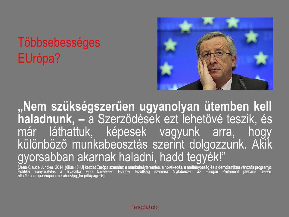 """Többsebességes EUrópa? """"Nem szükségszerűen ugyanolyan ütemben kell haladnunk, – a Szerződések ezt lehetővé teszik, és már láthattuk, képesek vagyunk a"""