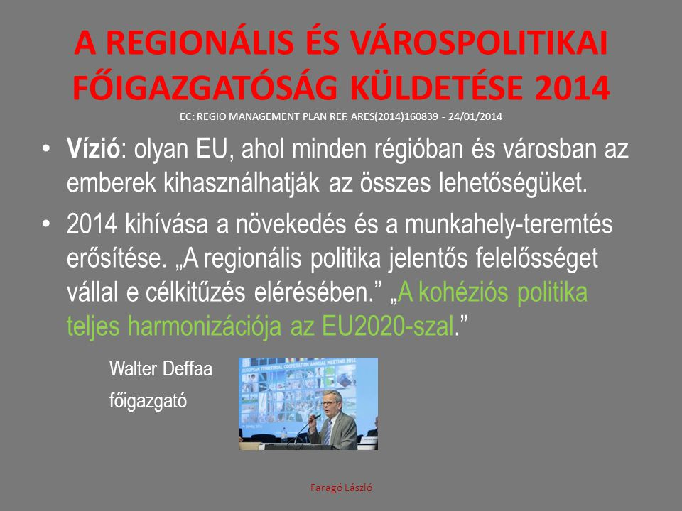 A REGIONÁLIS ÉS VÁROSPOLITIKAI FŐIGAZGATÓSÁG KÜLDETÉSE 2014 EC: REGIO MANAGEMENT PLAN REF. ARES(2014)160839 - 24/01/2014 Vízió : olyan EU, ahol minden