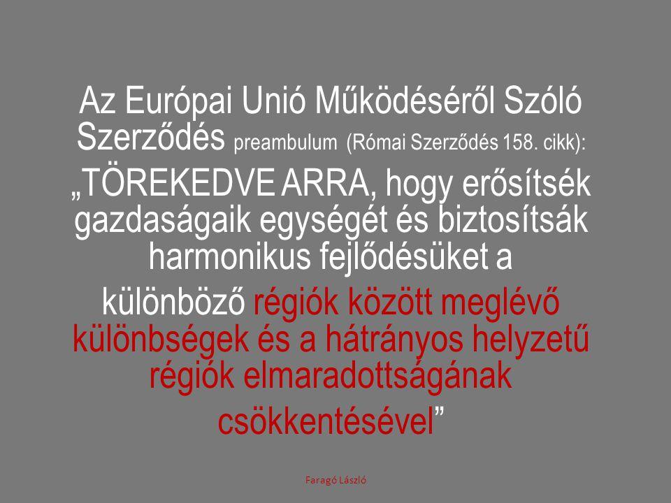 """Az Európai Unió Működéséről Szóló Szerződés preambulum (Római Szerződés 158. cikk): """"TÖREKEDVE ARRA, hogy erősítsék gazdaságaik egységét és biztosítsá"""