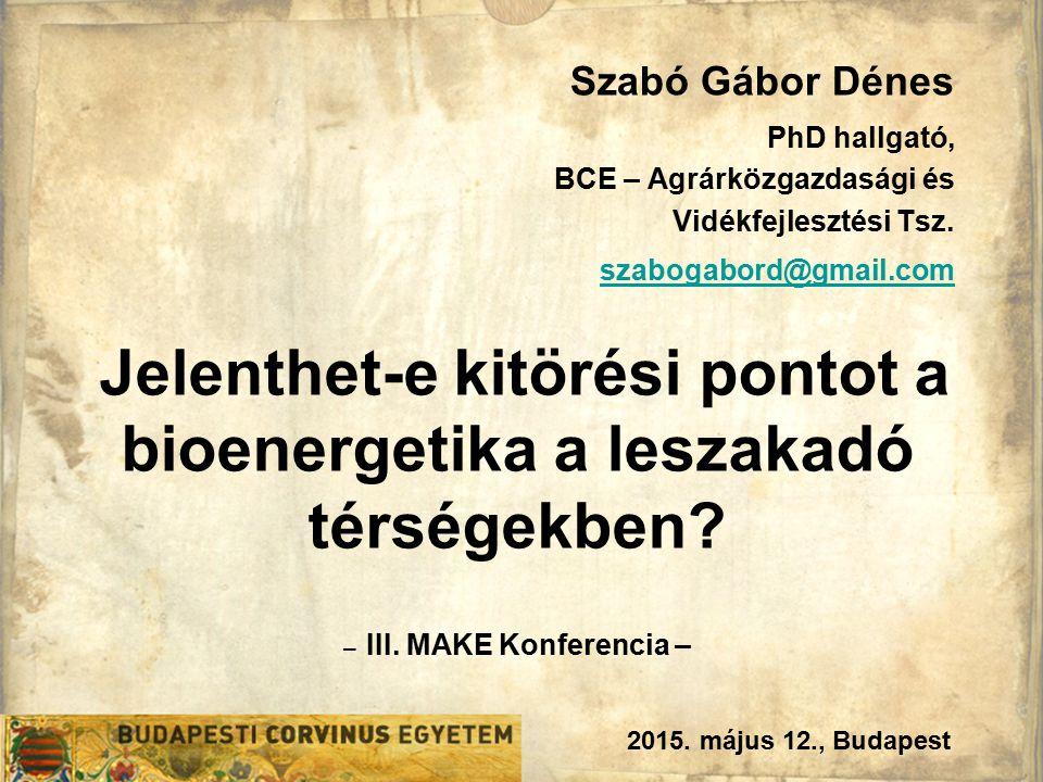 2015. május 12., Budapest Szabó Gábor Dénes PhD hallgató, BCE – Agrárközgazdasági és Vidékfejlesztési Tsz. szabogabord@gmail.com Jelenthet-e kitörési