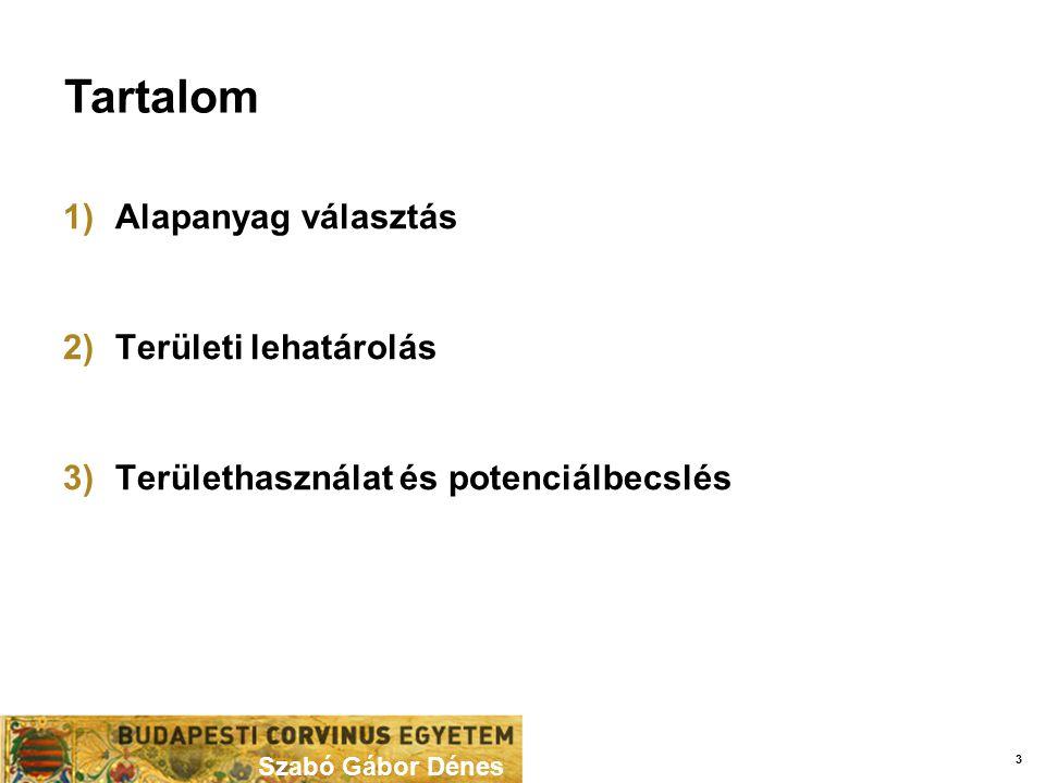 Tartalom Szabó Gábor Dénes 1)Alapanyag választás 2)Területi lehatárolás 3)Területhasználat és potenciálbecslés 3