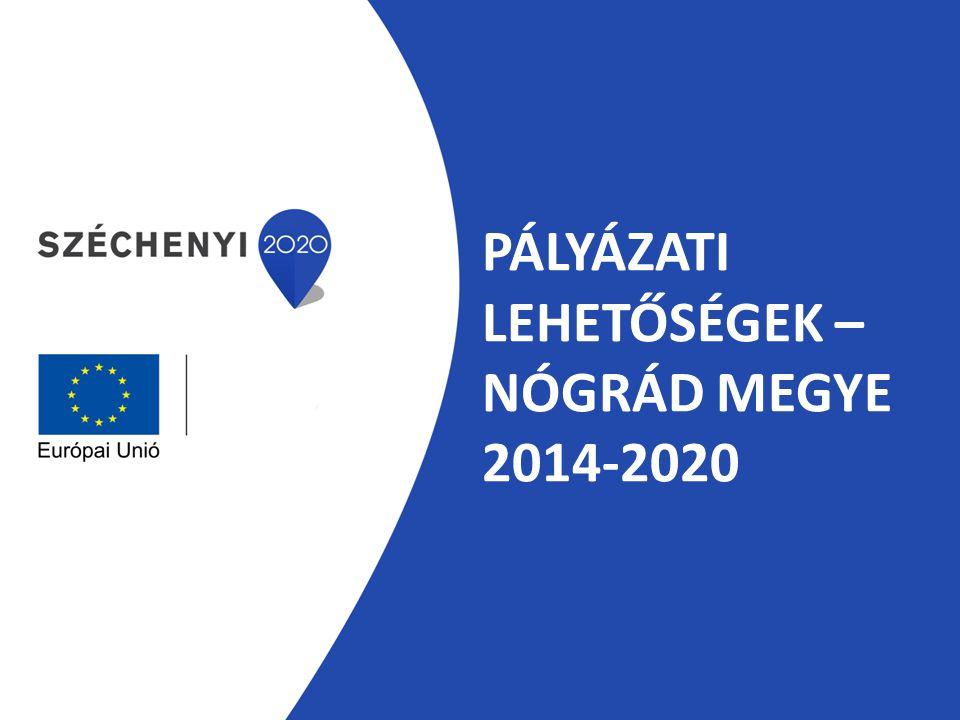 PÁLYÁZATI LEHETŐSÉGEK – NÓGRÁD MEGYE 2014-2020