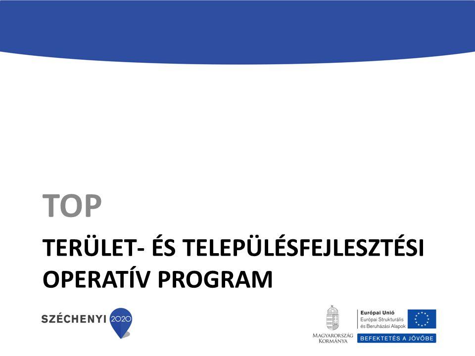A TOP STRATÉGIAI CÉLJAI Partnerségi Megállapodás: 2014-2020 EU források 60 %-a gazdaságfejlesztést céloz.