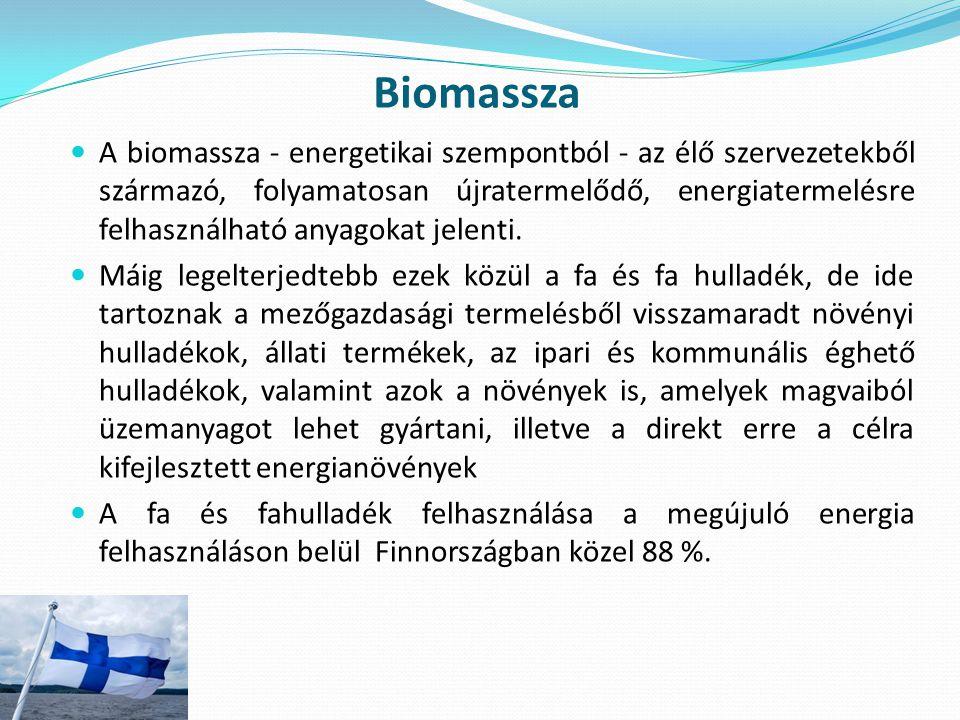 Biomassza A biomassza - energetikai szempontból - az élő szervezetekből származó, folyamatosan újratermelődő, energiatermelésre felhasználható anyagok