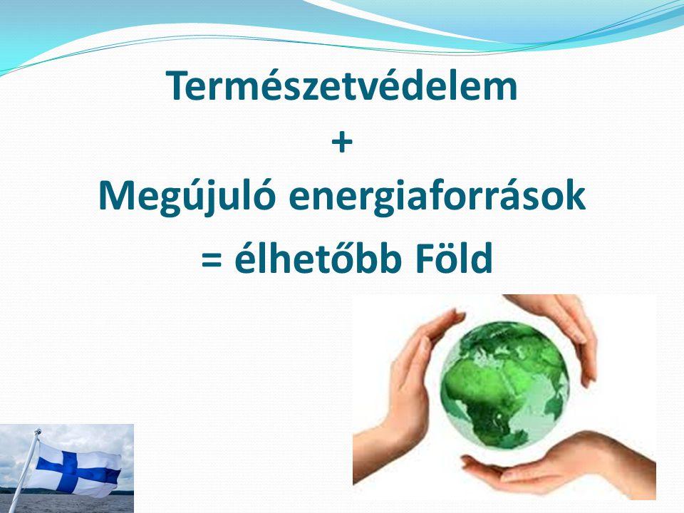 Természetvédelem + Megújuló energiaforrások = élhetőbb Föld