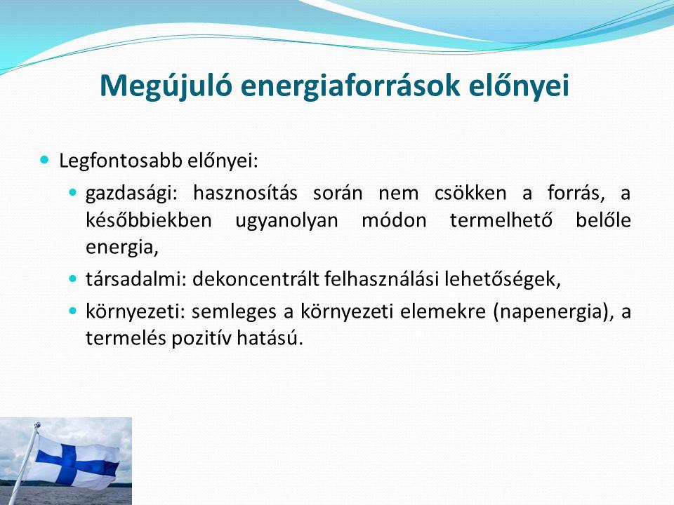 Megújuló energiaforrások előnyei Legfontosabb előnyei: gazdasági: hasznosítás során nem csökken a forrás, a későbbiekben ugyanolyan módon termelhető b