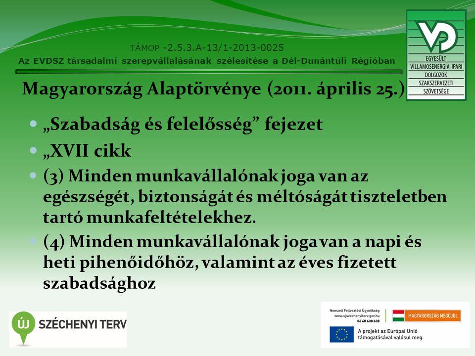 """Magyarország Alaptörvénye (2011. április 25.) """"Szabadság és felelősség"""" fejezet """"XVII cikk (3) Minden munkavállalónak joga van az egészségét, biztonsá"""