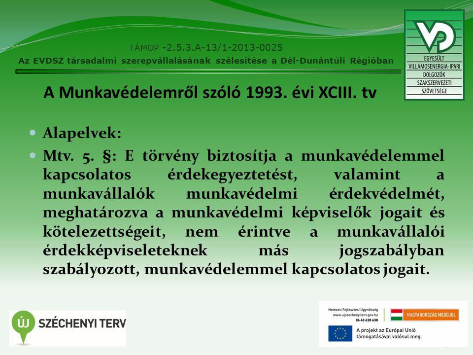 A Munkavédelemről szóló 1993. évi XCIII. tv Alapelvek: Mtv. 5. §: E törvény biztosítja a munkavédelemmel kapcsolatos érdekegyeztetést, valamint a munk