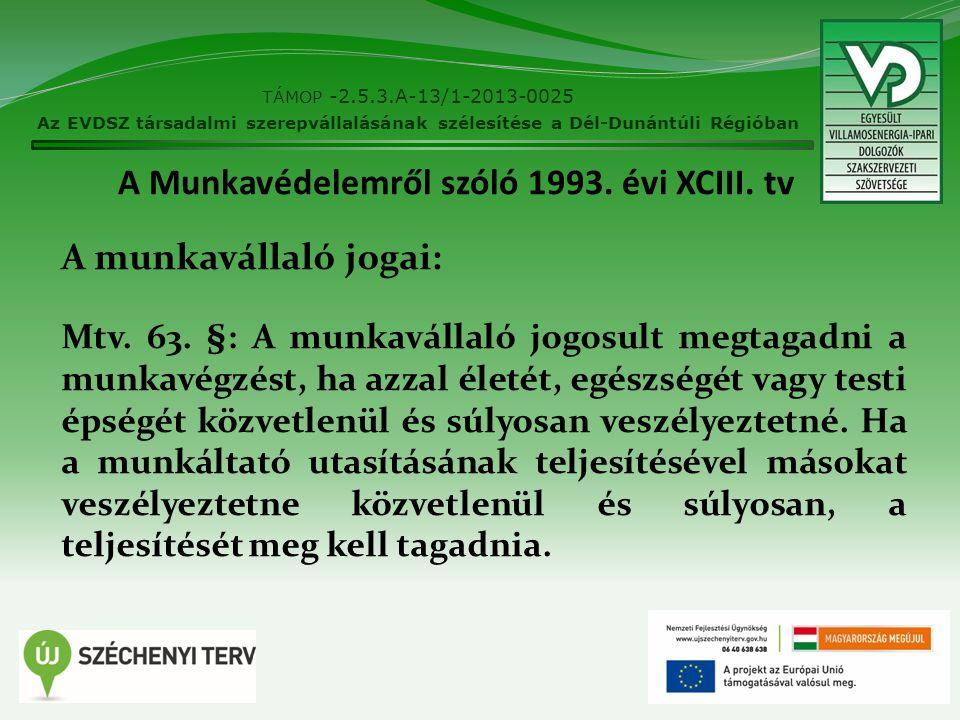 A Munkavédelemről szóló 1993. évi XCIII. tv A munkavállaló jogai: Mtv. 63. §: A munkavállaló jogosult megtagadni a munkavégzést, ha azzal életét, egés