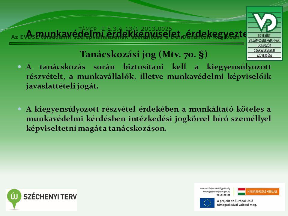 A munkavédelmi érdekképviselet, érdekegyeztetés Tanácskozási jog (Mtv. 70. §) A tanácskozás során biztosítani kell a kiegyensúlyozott részvételt, a mu