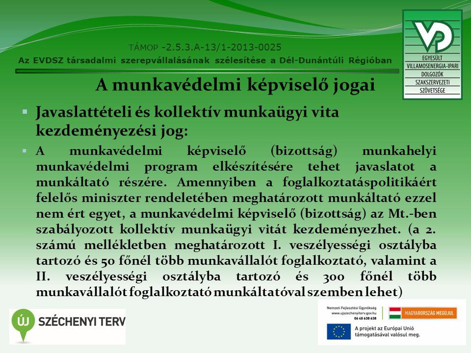 A munkavédelmi képviselő jogai  Javaslattételi és kollektív munkaügyi vita kezdeményezési jog:  A munkavédelmi képviselő (bizottság) munkahelyi munk