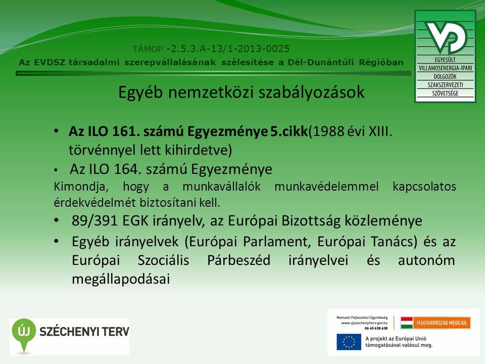 Egyéb nemzetközi szabályozások Az ILO 161. számú Egyezménye 5.cikk(1988 évi XIII. törvénnyel lett kihirdetve) Az ILO 164. számú Egyezménye Kimondja, h