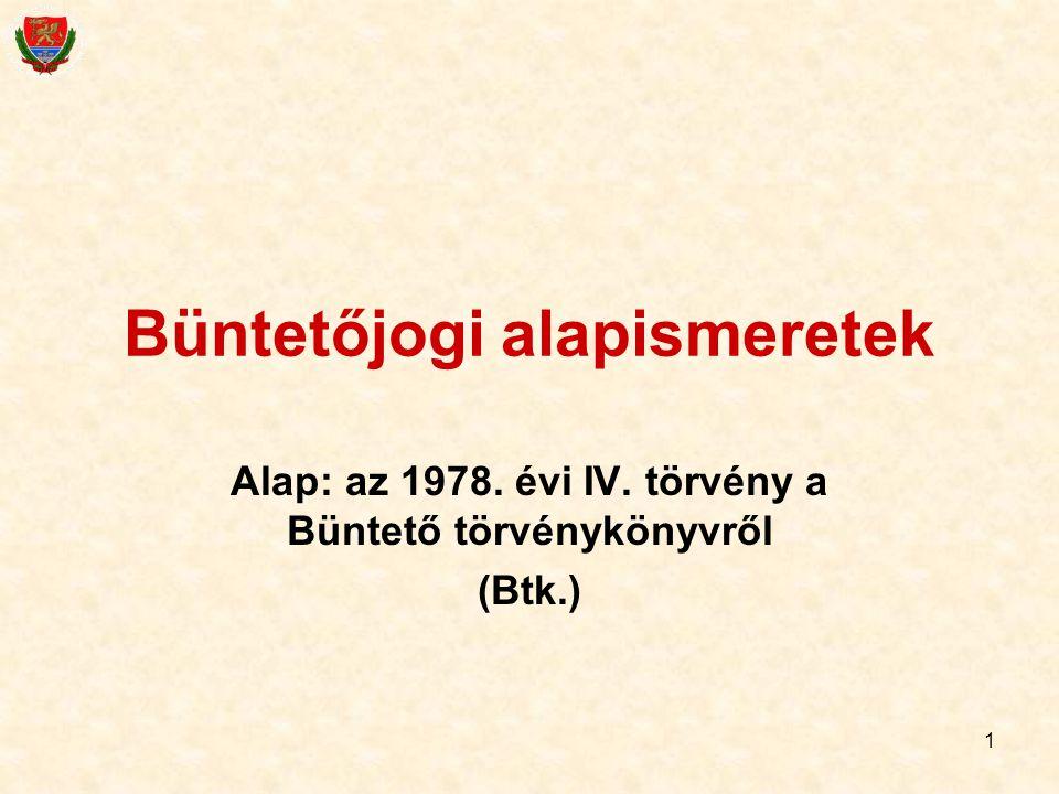 1 Büntetőjogi alapismeretek Alap: az 1978. évi IV. törvény a Büntető törvénykönyvről (Btk.)