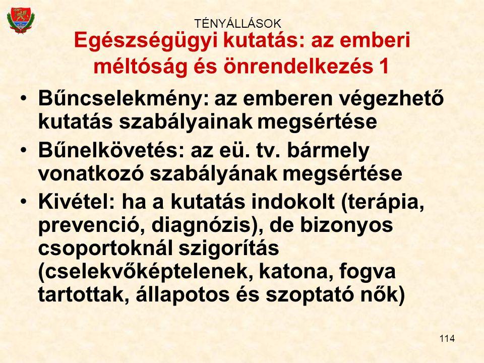 114 Egészségügyi kutatás: az emberi méltóság és önrendelkezés 1 Bűncselekmény: az emberen végezhető kutatás szabályainak megsértése Bűnelkövetés: az e