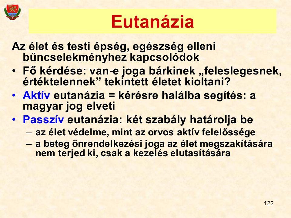 """122 Eutanázia Az élet és testi épség, egészség elleni bűncselekményhez kapcsolódok Fő kérdése: van-e joga bárkinek """"feleslegesnek, értéktelennek"""" teki"""