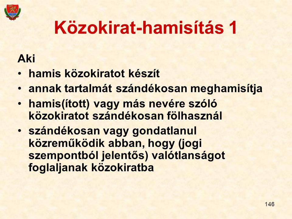 146 Közokirat-hamisítás 1 Aki hamis közokiratot készít annak tartalmát szándékosan meghamisítja hamis(ított) vagy más nevére szóló közokiratot szándék