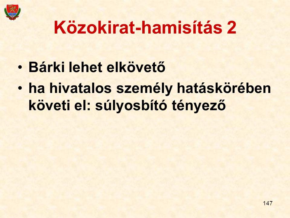 147 Bárki lehet elkövető ha hivatalos személy hatáskörében követi el: súlyosbító tényező Közokirat-hamisítás 2