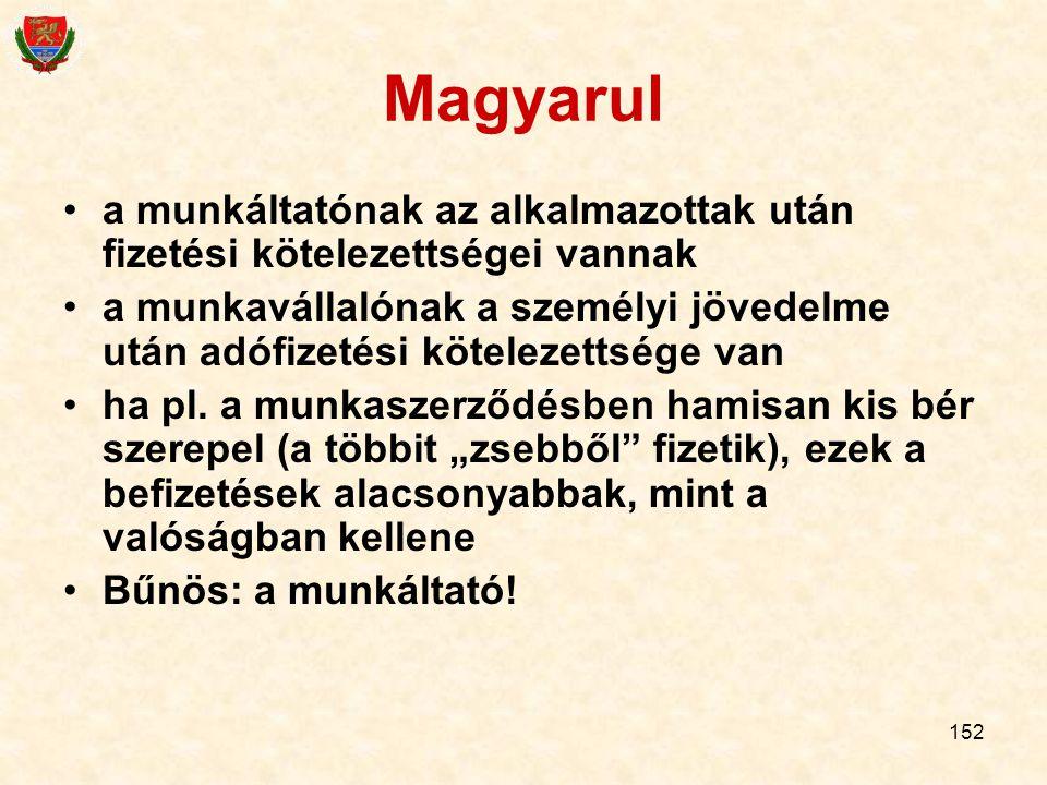 152 Magyarul a munkáltatónak az alkalmazottak után fizetési kötelezettségei vannak a munkavállalónak a személyi jövedelme után adófizetési kötelezetts