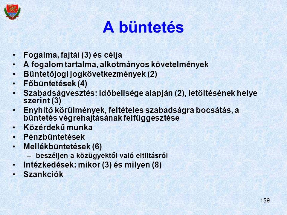159 A büntetés Fogalma, fajtái (3) és célja A fogalom tartalma, alkotmányos követelmények Büntetőjogi jogkövetkezmények (2) Főbüntetések (4) Szabadság