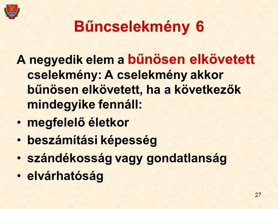 27 Bűncselekmény 6 A negyedik elem a bűnösen elkövetett cselekmény: A cselekmény akkor bűnösen elkövetett, ha a következők mindegyike fennáll: megfele