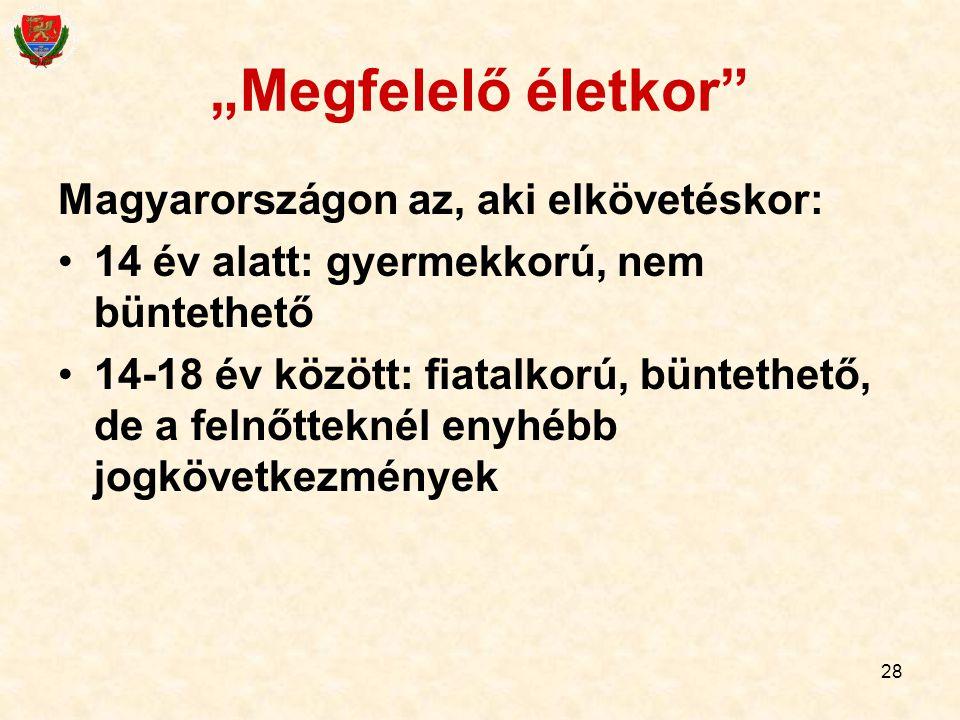 """28 """"Megfelelő életkor"""" Magyarországon az, aki elkövetéskor: 14 év alatt: gyermekkorú, nem büntethető 14-18 év között: fiatalkorú, büntethető, de a fel"""