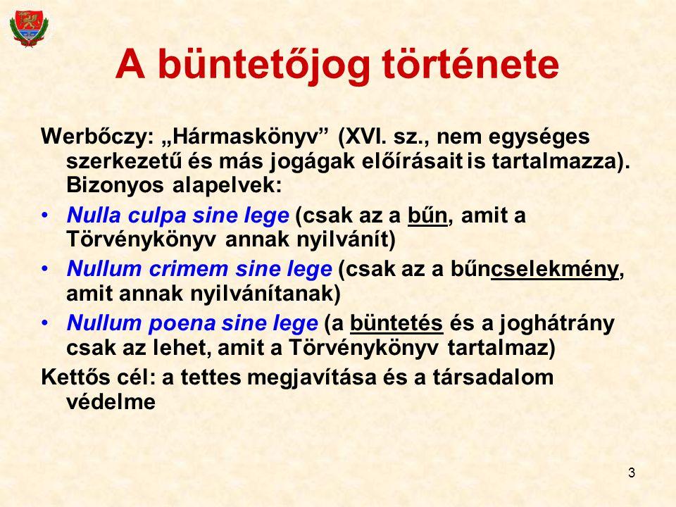"""3 A büntetőjog története Werbőczy: """"Hármaskönyv"""" (XVI. sz., nem egységes szerkezetű és más jogágak előírásait is tartalmazza). Bizonyos alapelvek: Nul"""
