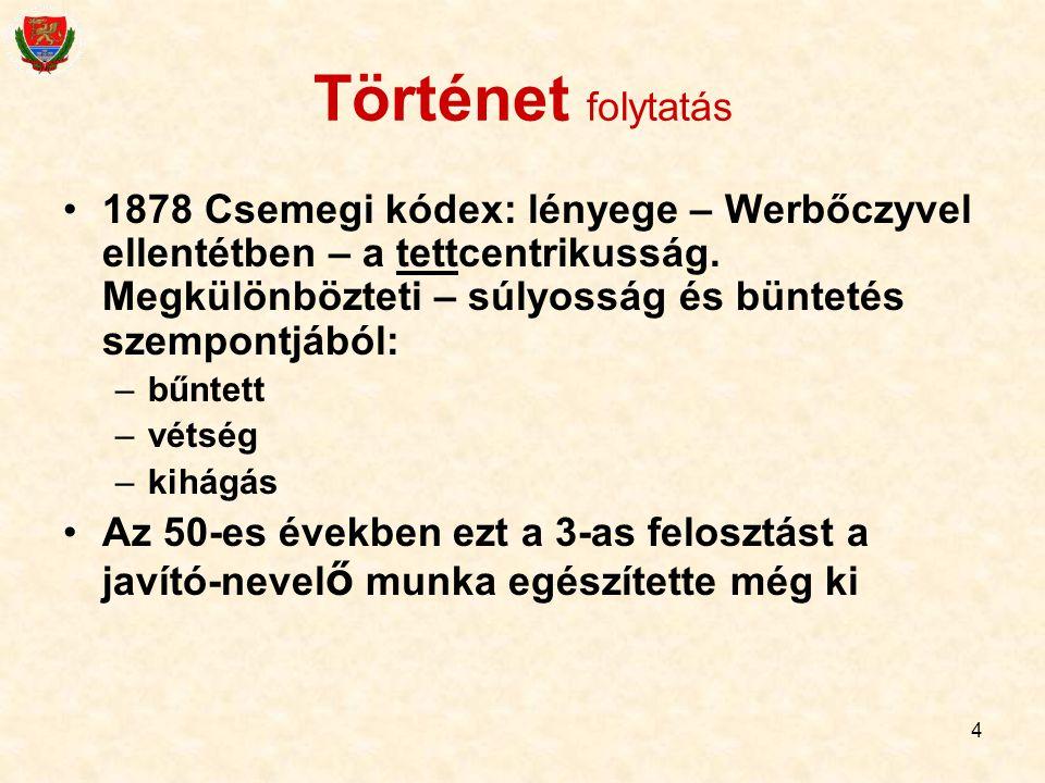 4 Történet folytatás 1878 Csemegi kódex: lényege – Werbőczyvel ellentétben – a tettcentrikusság. Megkülönbözteti – súlyosság és büntetés szempontjából