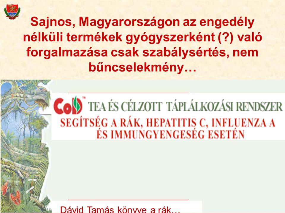 44 Sajnos, Magyarországon az engedély nélküli termékek gyógyszerként (?) való forgalmazása csak szabálysértés, nem bűncselekmény… Dávid Tamás könyve a