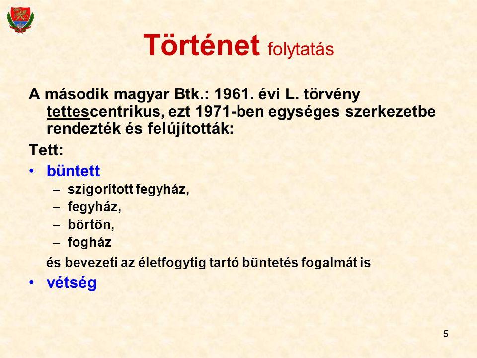 5 Történet folytatás A második magyar Btk.: 1961. évi L. törvény tettescentrikus, ezt 1971-ben egységes szerkezetbe rendezték és felújították: Tett: b