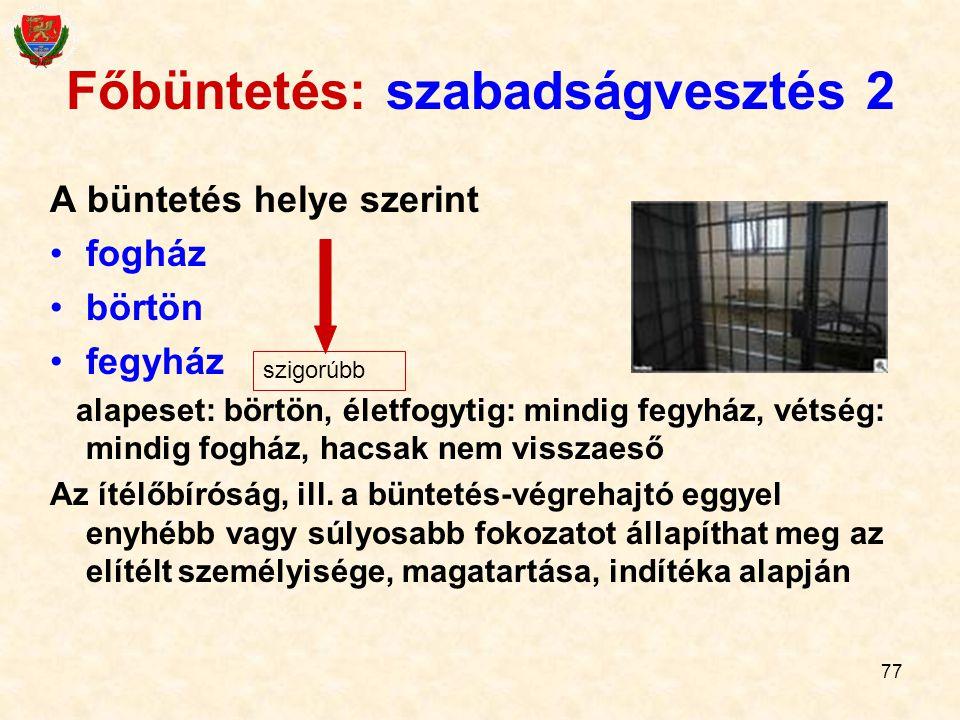 77 A büntetés helye szerint fogház börtön fegyház alapeset: börtön, életfogytig: mindig fegyház, vétség: mindig fogház, hacsak nem visszaeső Az ítélőb