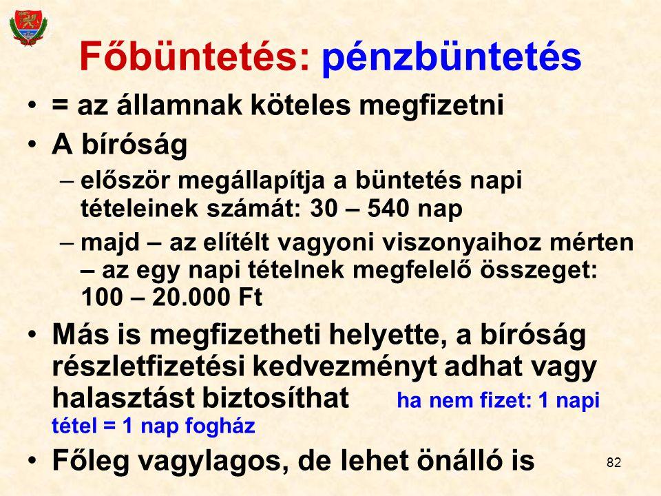 82 Főbüntetés: pénzbüntetés = az államnak köteles megfizetni A bíróság –először megállapítja a büntetés napi tételeinek számát: 30 – 540 nap –majd – a