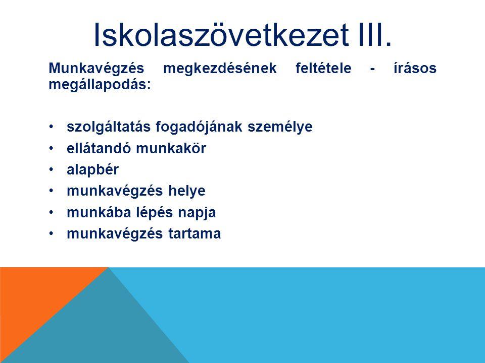 Iskolaszövetkezet III. Munkavégzés megkezdésének feltétele - írásos megállapodás: szolgáltatás fogadójának személye ellátandó munkakör alapbér munkavé