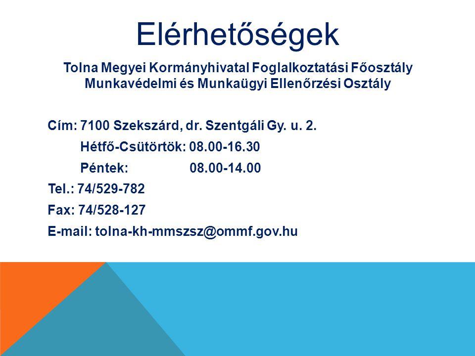 Elérhetőségek Tolna Megyei Kormányhivatal Foglalkoztatási Főosztály Munkavédelmi és Munkaügyi Ellenőrzési Osztály Cím: 7100 Szekszárd, dr. Szentgáli G