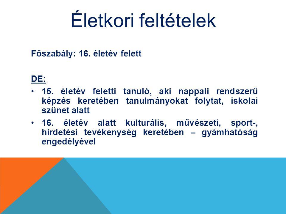 Életkori feltételek Főszabály: 16. életév felett DE: 15. életév feletti tanuló, aki nappali rendszerű képzés keretében tanulmányokat folytat, iskolai