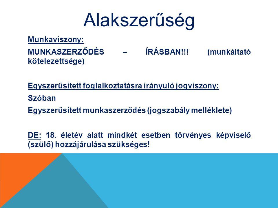 Alakszerűség Munkaviszony: MUNKASZERZŐDÉS – ÍRÁSBAN!!! (munkáltató kötelezettsége) Egyszerűsített foglalkoztatásra irányuló jogviszony: Szóban Egyszer