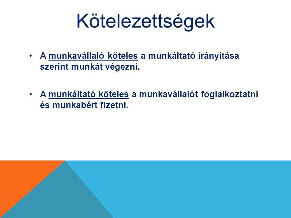 Kötelezettségek A munkavállaló köteles a munkáltató irányítása szerint munkát végezni. A munkáltató köteles a munkavállalót foglalkoztatni és munkabér